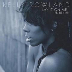 Lay It On Me - Kelly Rowland feat. Big Sean