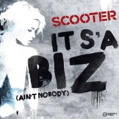 It's A Biz (Ain't Nobody) - Scooter
