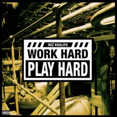 Work Hard, Play Hard - Wiz Khalifa