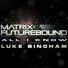 All I Know - Matrix & Futurebound & Luke Bingham