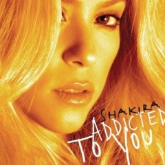 Addicted To You - Shakira