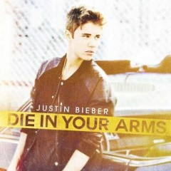 Die In Your Arms - Justin Bieber