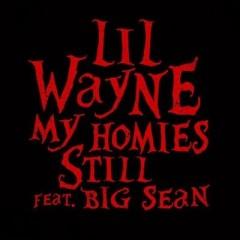 My Homies Still - Lil Wayne & Big Sean