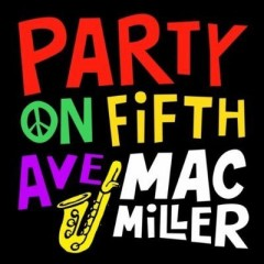 Party On 5Th Ave - Mac Miller