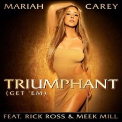 Triumphant (Get 'Em) - Mariah Carey Feat. Rick Ross & Meek Mill