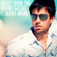 Finally Found You - Enrique Iglesias feat. Sammy Adams