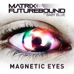 Magnetic Eyes - Matrix & Futurebound & Baby Blue