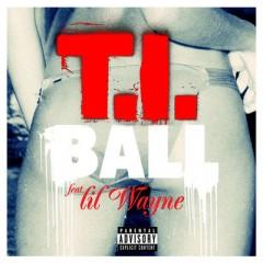 Ball - T.I. feat. Lil Wayne