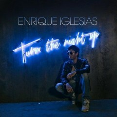 Turn The Night Up - Enrique Iglesias