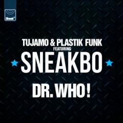 Dr. Who - Tujamo & Plastik Funk Feat. Sneakbo