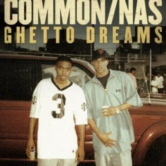 Ghetto Dreams - Common & Nas