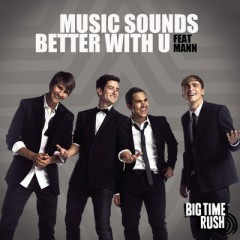 Music Sounds Better With U - Big Time Rush & Mann