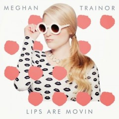 Lips Are Movin' - Meghan Trainor