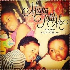 Mama Told Me - Big Boi & Kelly Rowland