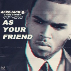 As Your Friend - Afrojack & Chris Brown