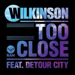 Too Close - Wilkinson & Detour City