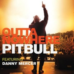 Outta Nowhere - Pitbull & Danny Mercer