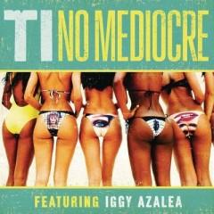 No Mediocre - T.I. & Iggy Azalea