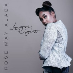 Love Me Right - Rose May Alaba