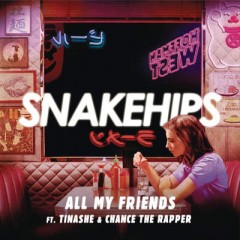 All My Friends - Snakehips Feat. Tinashe & Chance The Rapper