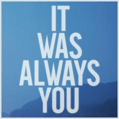 It Was Always You - Maroon 5