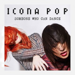 Someone Who Can Dance - Icona Pop