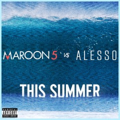 This Summer - Maroon 5 Vs Alesso