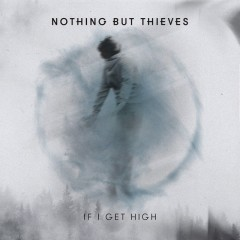 If I Get High - Nothing But Thieves