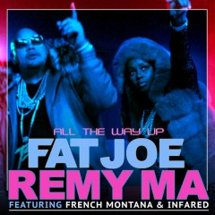 All The Way Up - Fat Joe & Remy Ma feat. French Montana