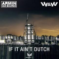 If It Ain't Dutch - Armin Van Buuren & W&W