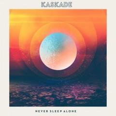 Never Sleep Alone - Kaskade