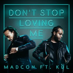 Don't Stop Loving Me - Madcon feat. Kdl