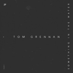 Something In The Water - Tom Grennan