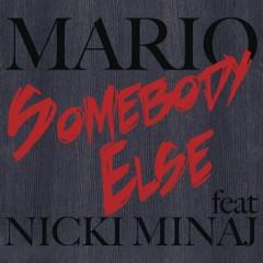 Somebody Else - Mario & Nicki Minaj