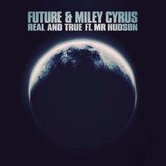 Real And True - Future & Miley Cyrus & Mr Hudson
