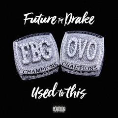 Used To This - Future feat. Drake