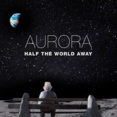 Half The World Away - Aurora