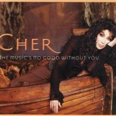 The Music's No Good Without U - Cher