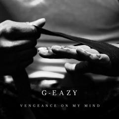 Vengeance On My Mind - G-Eazy