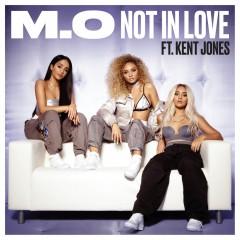 Not In Love - M.O. Feat.. Kent Jones