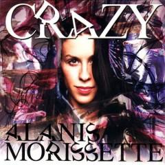 Crazy - Alanis Morissette
