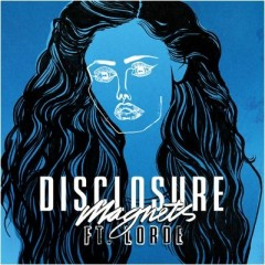 Magnets - Disclosure feat. Lorde
